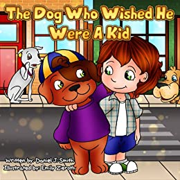 Children's Book:The Dog Who Wished He Were A Kid (educational & funny  bedtime stories collection) (Educational & funny series of Bedtime Stories)