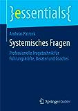 Systemisches Fragen - Professionelle Fragetechnik für Führungskräfte, Berater und Coaches (essentials)