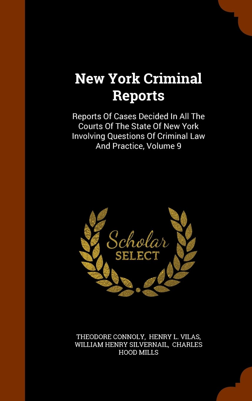New York Criminal Reports: Reports Of Cases Decided In All The Courts Of The State Of New York Involving Questions Of Criminal Law And Practice, Volume 9 PDF