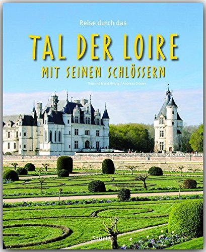 Reise Durch Das Tal Der Loire Mit Seinen Schlössern   Ein Bildband Mit über 180 Bildern   STÜRTZ Verlag