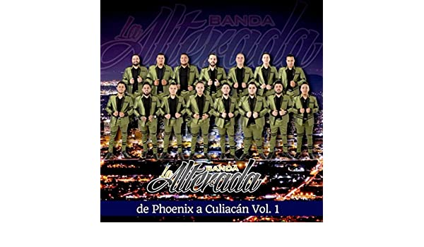 De Phoenix Hasta Culiacan, Vol. 1 by Banda la Alterada on Amazon Music - Amazon.com
