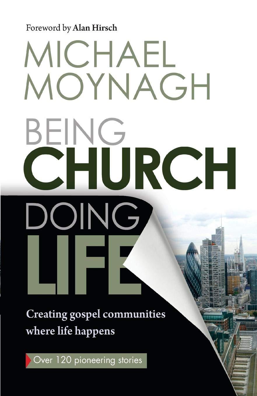 Being Church, Doing Life: Creating Gospel Communities Where Life Happens:  Michael Moynagh: 9780857214935: Amazon.com: Books