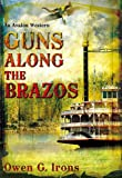 Guns along the Brazos, Owen G. Irons, 0803498608