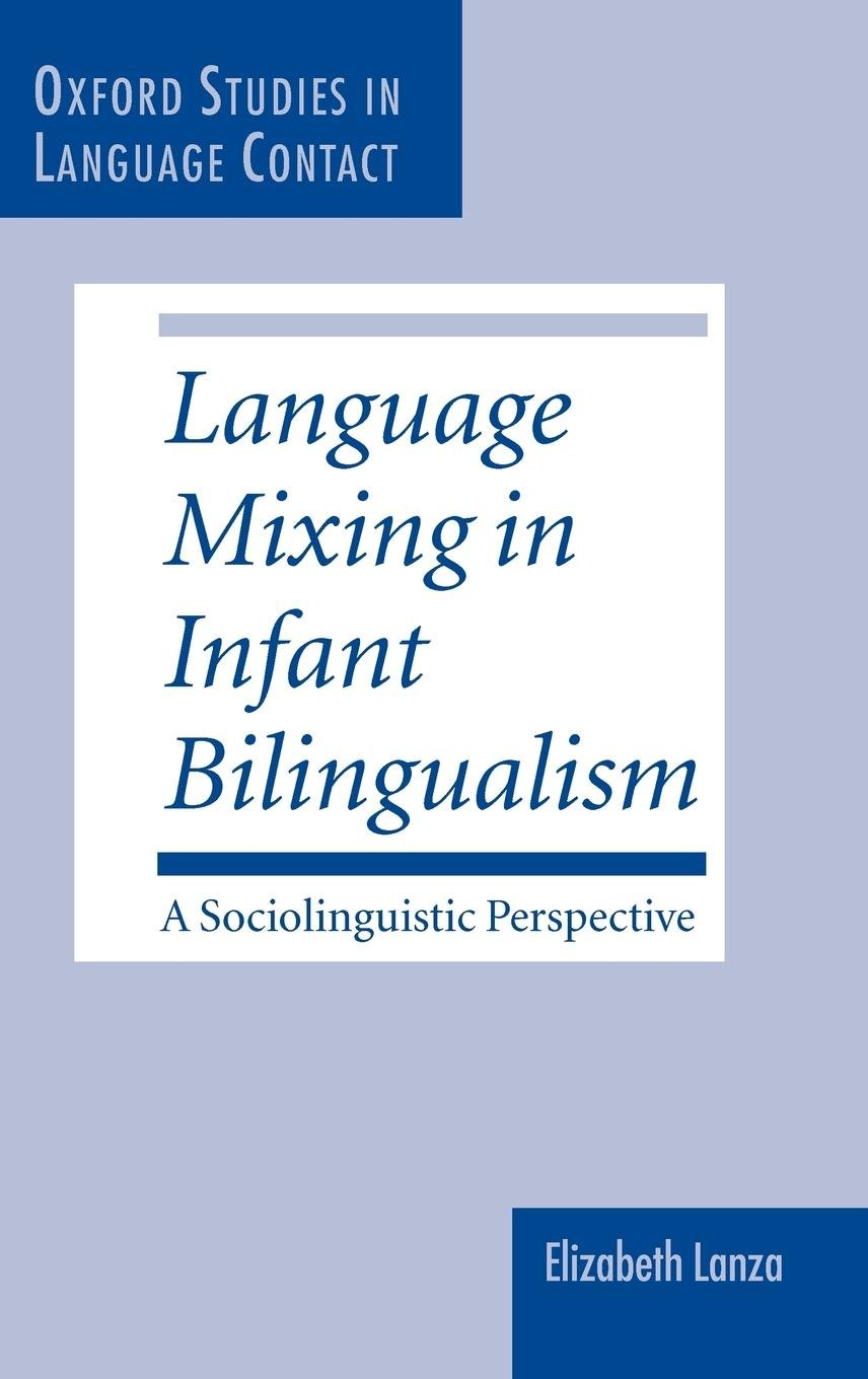 Language Mixing in Infant Bilingualism: A Sociolinguistic Perspective (Oxford Studies in Language Contact)