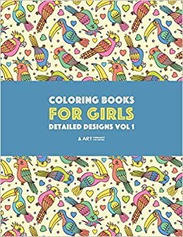 Coloring Books For Girls Detailed Designs Vol 1 Advanced Coloring Pages For Older Girls Teenagers Zendoodle Flowers Birds Butterflies Hearts Swirls Mandalas Art Therapy Coloring 9781641260435 Amazon Com Books