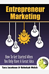 Entrepreneur Marketing: How To Get Started When You Only Have A Great Idea