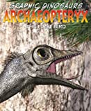 Archaeopteryx: The First Bird (Graphic Dinosaurs)