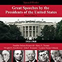 Great Speeches by the Presidents of the United States, Vol. 1 Speech by  SpeechWorks Narrated by Franklin Delano Roosevelt, Harry S. Truman, Dwight D. Eisenhower, John F. Kennedy, Lyndon B. Johnson
