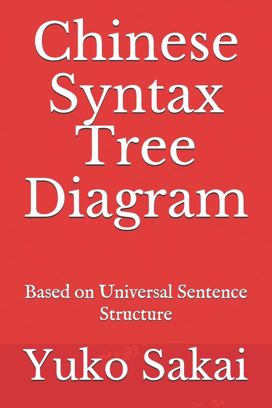 Buy Chinese Syntax Tree Diagram Based On Universal Sentence Structure 7 Sentence Generation Book Online At Low Prices In India Chinese Syntax Tree Diagram Based On Universal Sentence Structure 7 Sentence