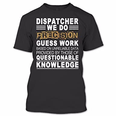 71cbe020 Dispatcher We Do Precision Guess Work Knowledge T Shirt, Dispatcher Shirt,  Jobs Shirts | Amazon.com