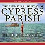 The Unnatural History of Cypress Parish | Elise Blackwell