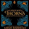The Language of Thorns: Midnight Tales and Dangerous Magic Audiobook by Leigh Bardugo Narrated by Lauren Fortgang