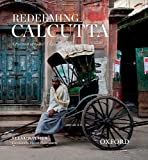 Redeeming Calcutta : A Portrait of India's Imperial Capital, Raymer, Steve, 0198082185