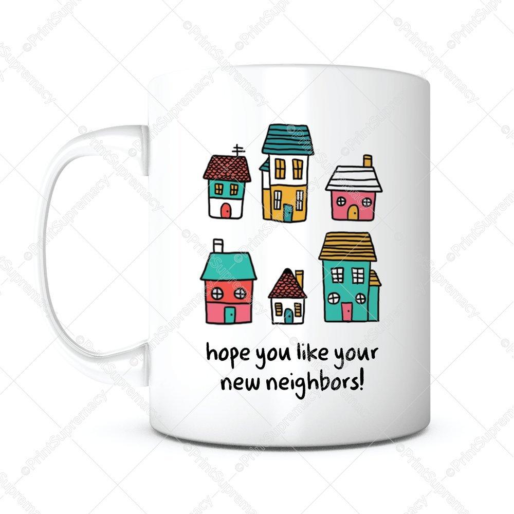 Hope You Like Your New Neighbors-Neighbor Mug,Housewarming Gift,Housewarming Coffee Mug,Home Owner Mug,New Home Gift,New House Gift,New House Mug,New Neighbor Gift,New Neighbor Gift,Neighborhood