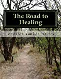 The Road to Healing, Jennifer Yonker, 1481914030