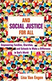 And Social Justice for All: Empowering Families, Churches, and Schools to Make a Difference in God's World