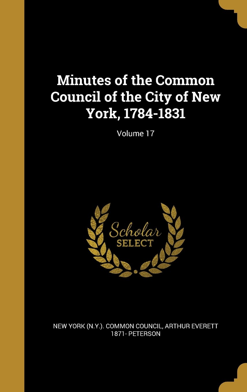 Download Minutes of the Common Council of the City of New York, 1784-1831; Volume 17 PDF