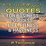 Motivational Quotes for Business, Success, Life, Fitness & Happiness | P Terrance