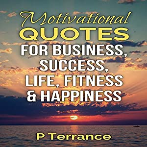 Motivational Quotes for Business, Success, Life, Fitness & Happiness Audiobook