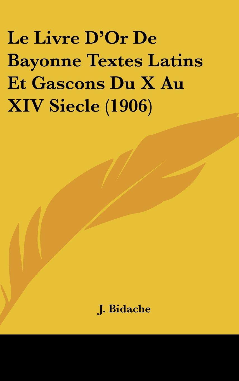 Read Online Le Livre D'Or De Bayonne Textes Latins Et Gascons Du X Au XIV Siecle (1906) (French Edition) pdf