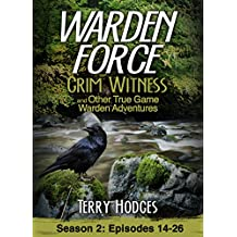 Warden Force: Grim Witness and Other True Game Warden Adventures: Episodes 14-26
