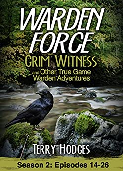 Warden Force: Grim Witness and Other True Game Warden Adventures: Episodes 14-26 by [Hodges, Terry]