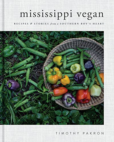 Mississippi Vegan: Recipes and Stories from a Southern Boy's Heart by Timothy Pakron