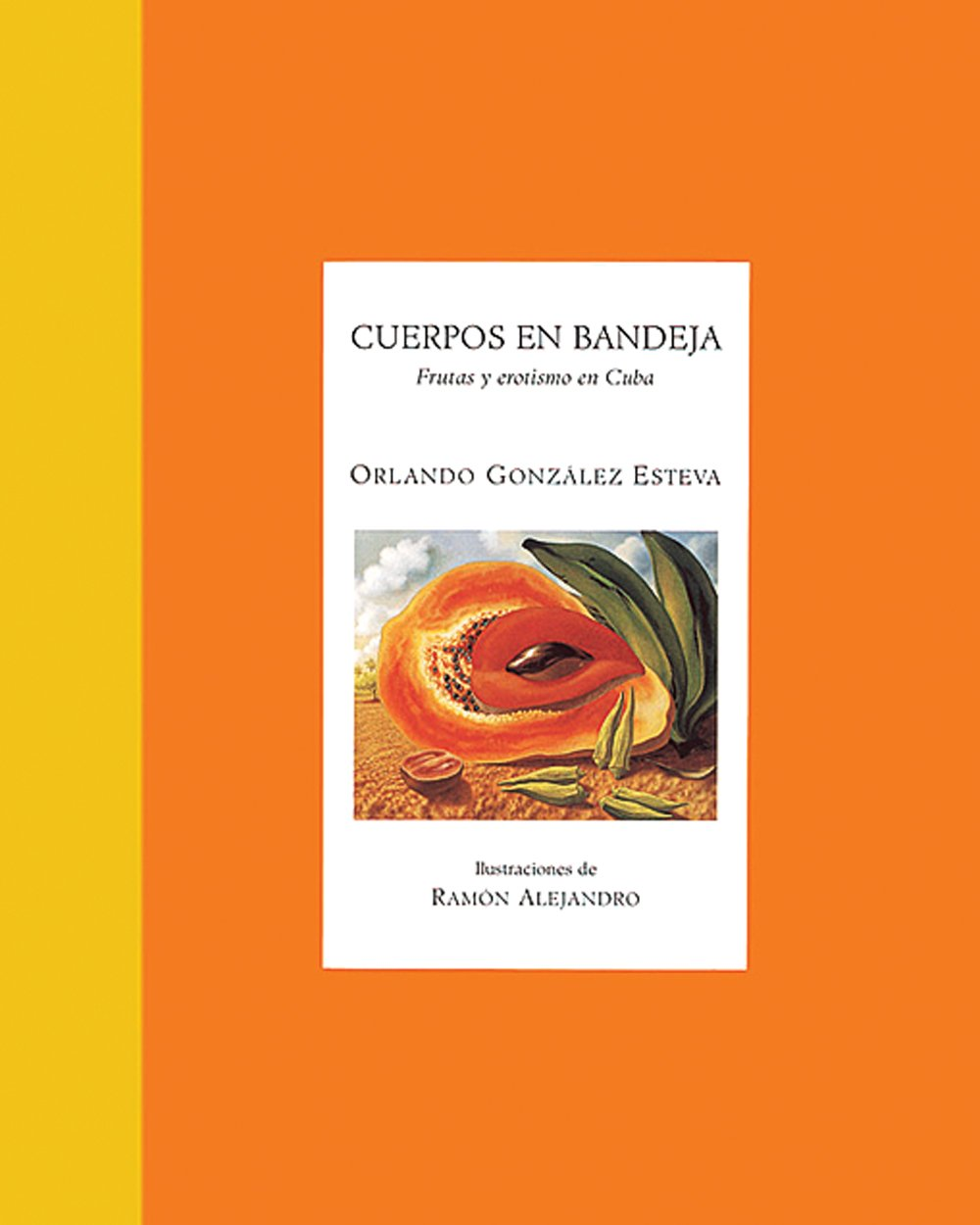 Cuerpos en bandeja: Frutas y erotismo en Cuba (A Carnal Platter: Fruit and Eroticism in Cuba) (Libros de la Espiral / Books of the Spiral) (Spanish ...