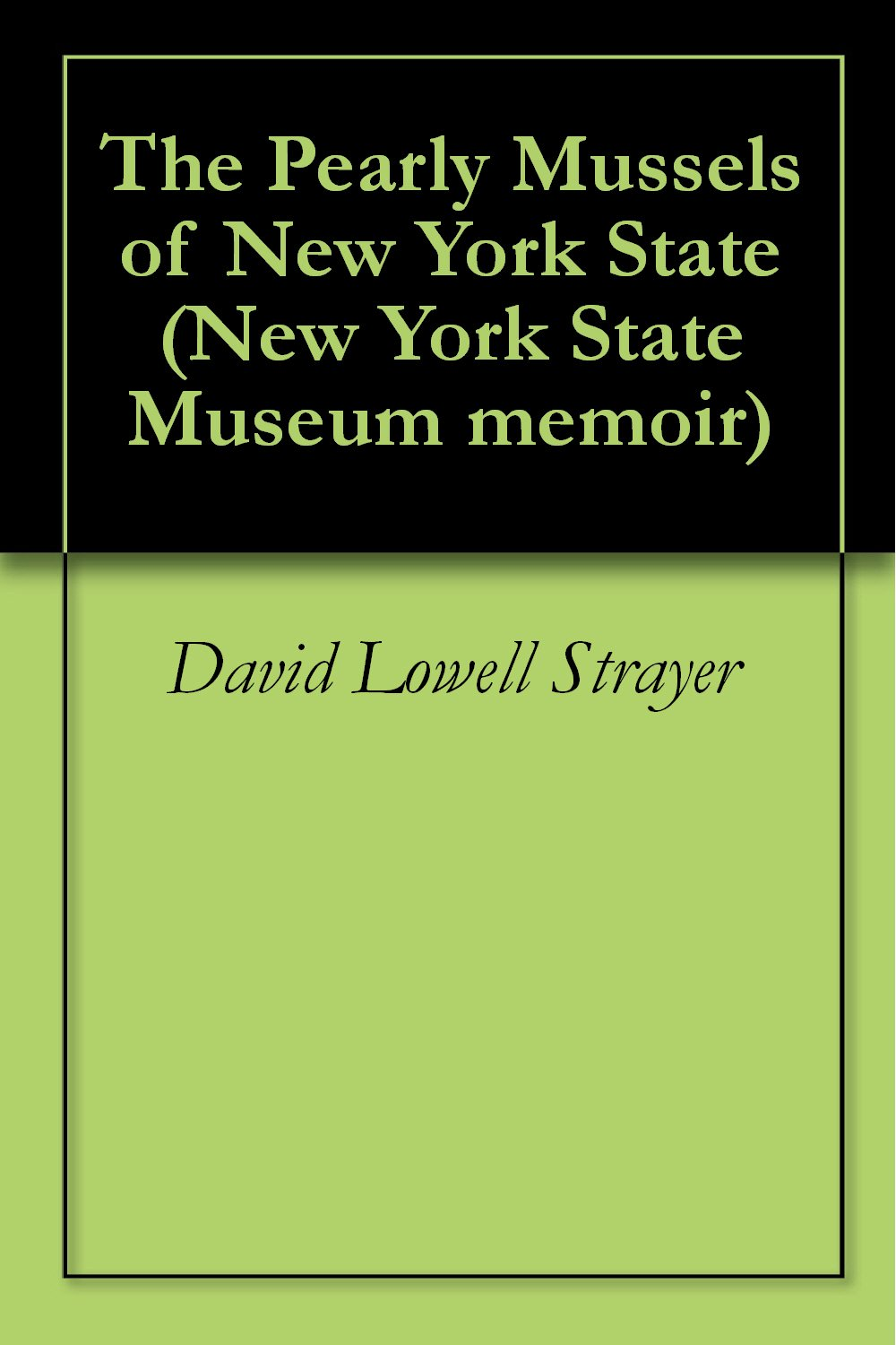 The Pearly Mussels of New York State (New York State Museum memoir)
