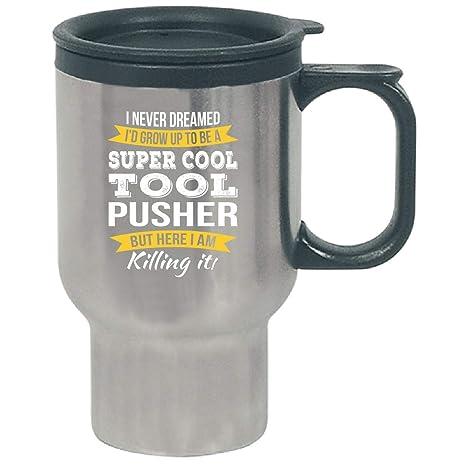 Amazoncom Super Cool Tool Pusher Funny Gift Travel Mug Kitchen