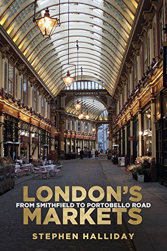 London's Markets: From Smithfield to Portobello Road by Stephen Halliday (2014-06-01)