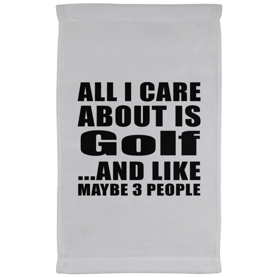 Designsify All I Care About is Golf and Like Maybe 3 People - Kitchen Towel, Microfiber Velour Towel, Best Gift for Birthday, Anniversary, Easter, Valentine's Mother's Father's Day