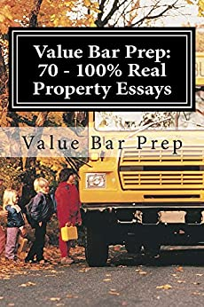 Value Bar Prep:  70 - 100% Real Property Essays: This e-book is not an outline. This e-book is direct Exam prep.
