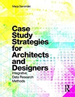 Case Study Strategies for Architects and Designers: Integrative Data Research Methods Front Cover
