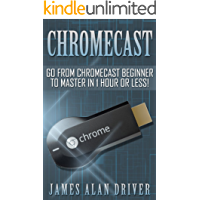 Chromecast: Go from Chromecast Beginner to Master in 1 Hour or Less! (Master Your Chromecast Device) (English Edition)