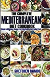 The Complete Mediterranean Diet Cookbook: Simple And delicious Recipes for Living Healthy and Feeling Great