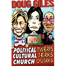 Political Twerps, Cultural Jerks, Church Quirks by Doug Giles (2004-08-13)
