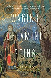 Waking, Dreaming, Being: Self and Consciousness in Neuroscience, Meditation, and Philosophy by Thompson Evan (2014-11-18) Hardcover