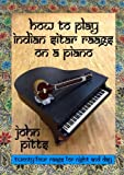 img - for How to Play Indian Sitar Raags on a Piano book / textbook / text book