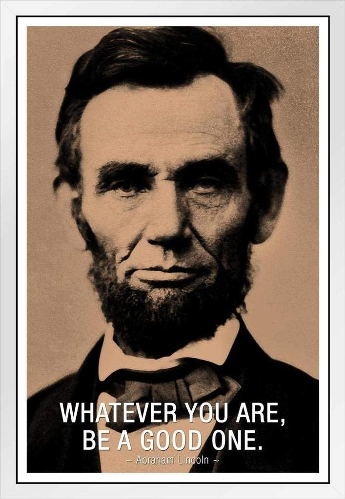 Abraham Lincoln Whatever You Are Be A Good One Famous Motivational Inspirational Quote Cool Wall Decor Art Print Poster 12x18