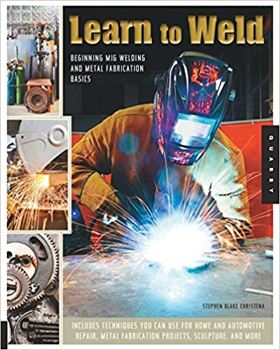 Learn to Weld: Beginning MIG Welding and Metal Fabrication