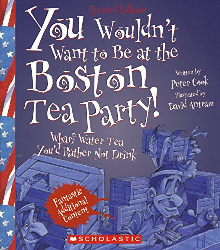 You Wouldn't Want To Be At The Boston Tea Party! (Turtleback School & Library Binding Edition) pdf