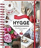Hygge - Glücklich im eigenen Heim: Gemütliches Wohnen, Geselligkeit & Genuss wie bei den Dänen