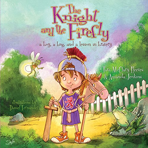 The Knight and the Firefly: a boy, a bug, and a lesson in bravery (Firefly Chronicles) ()