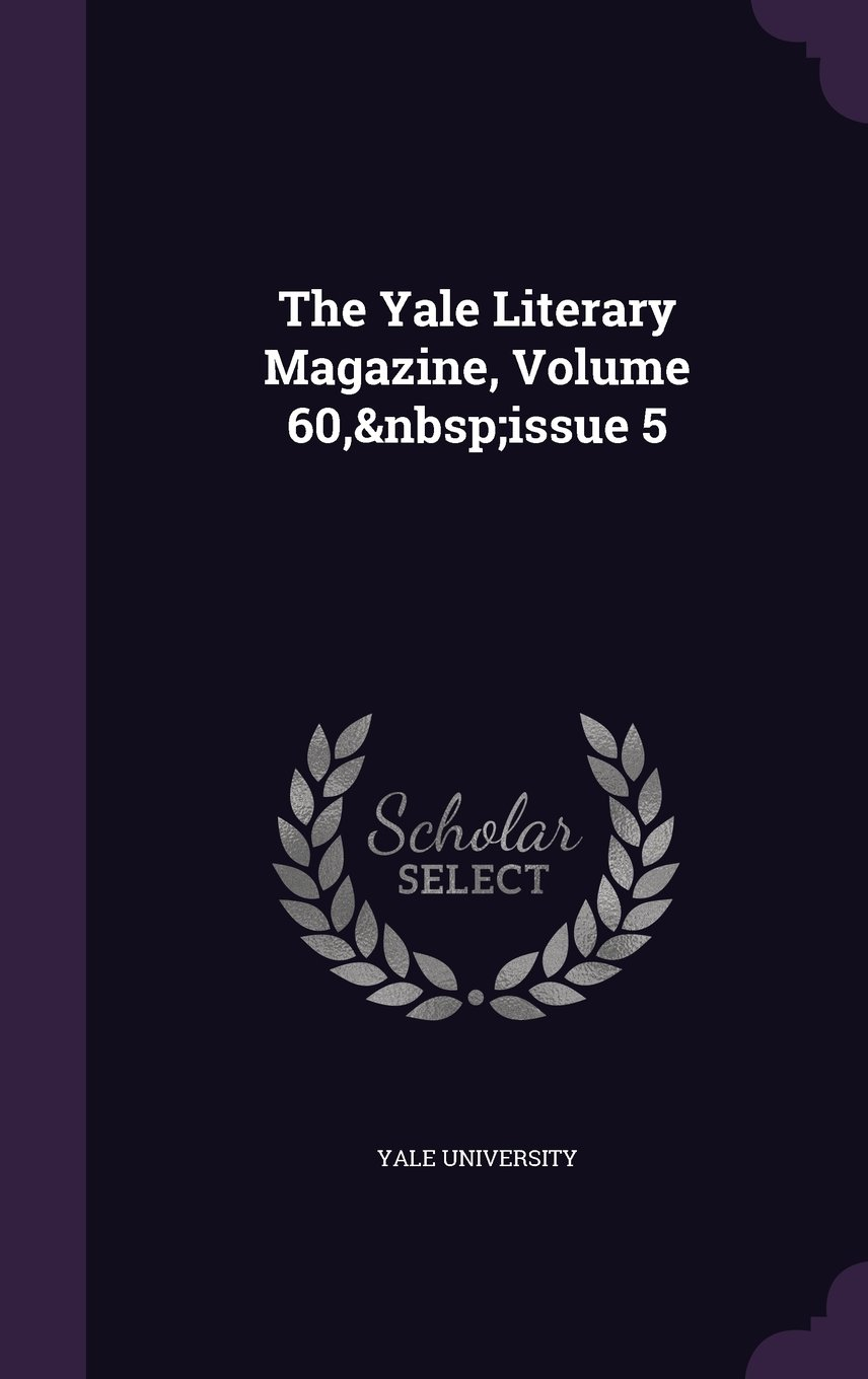 Read Online The Yale Literary Magazine, Volume 60, Issue 5 ebook