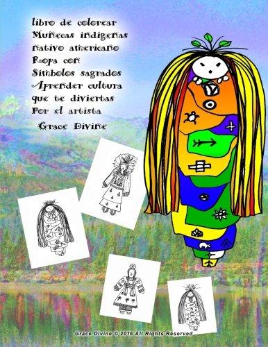 libro de colorear Muñecas indígenas nativo americano Ropa con Símbolos sagrados Aprender cultura que te diviertas Por el artista Grace Divine (Spanish Edition)