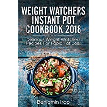 WEIGHT WATCHERS INSTANT POT COOKBOOK 2018: Delicious Weight Watchers Recipes For Rapid Fat Loss