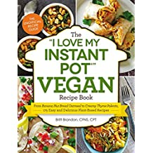 Amazon coming soon cookbooks food wine books the i love my instant pot vegan recipe book from banana nut bread oatmeal to creamy thyme polenta 175 easy and delicious plant based recipes i love forumfinder Choice Image