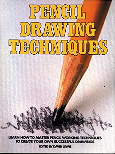 Pencil drawing techniques learn how to master pencil working techniques to create your own successful drawings david lewis 9780823039913 amazon com
