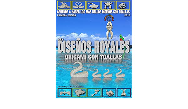 Diseños Royales: Origami con toallas de baño (Spanish Edition) - Kindle edition by Marco Leonel García González. Arts & Photography Kindle eBooks ...